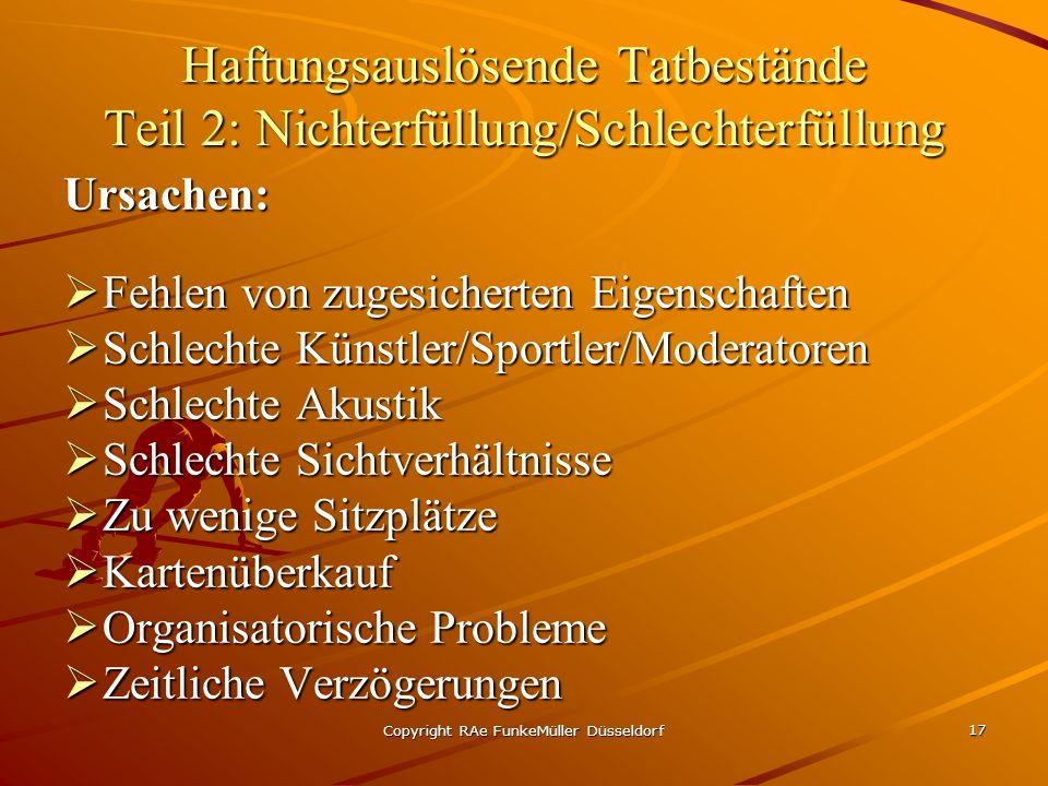 Copyright RAe FunkeMüller Düsseldorf 17 Haftungsauslösende Tatbestände Teil 2: Nichterfüllung/Schlechterfüllung Ursachen: Fehlen von zugesicherten Eig