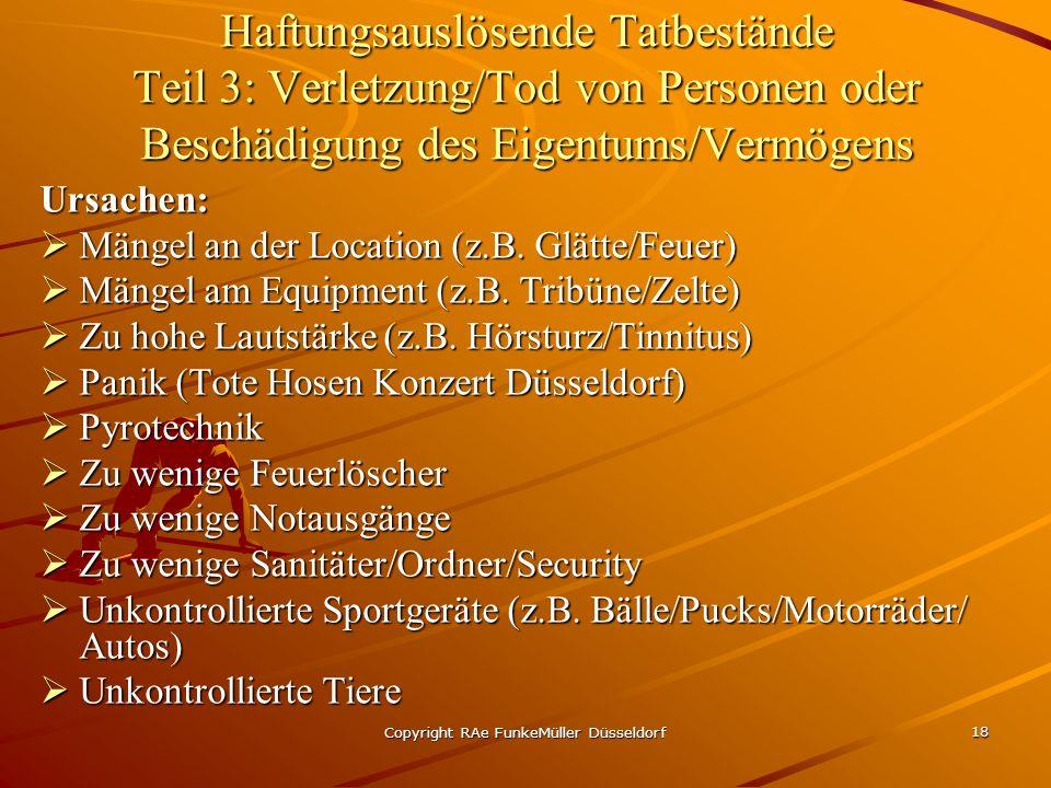 Copyright RAe FunkeMüller Düsseldorf 18 Haftungsauslösende Tatbestände Teil 3: Verletzung/Tod von Personen oder Beschädigung des Eigentums/Vermögens Ursachen: Mängel an der Location (z.B.