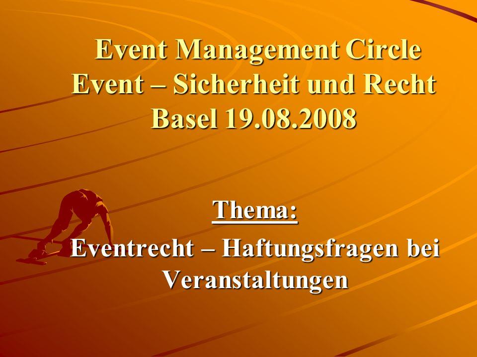 Event Management Circle Event – Sicherheit und Recht Basel 19.08.2008 Thema: Eventrecht – Haftungsfragen bei Veranstaltungen