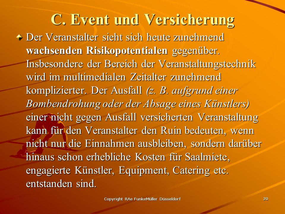 Copyright RAe FunkeMüller Düsseldorf 20 C. Event und Versicherung Der Veranstalter sieht sich heute zunehmend wachsenden Risikopotentialen gegenüber.