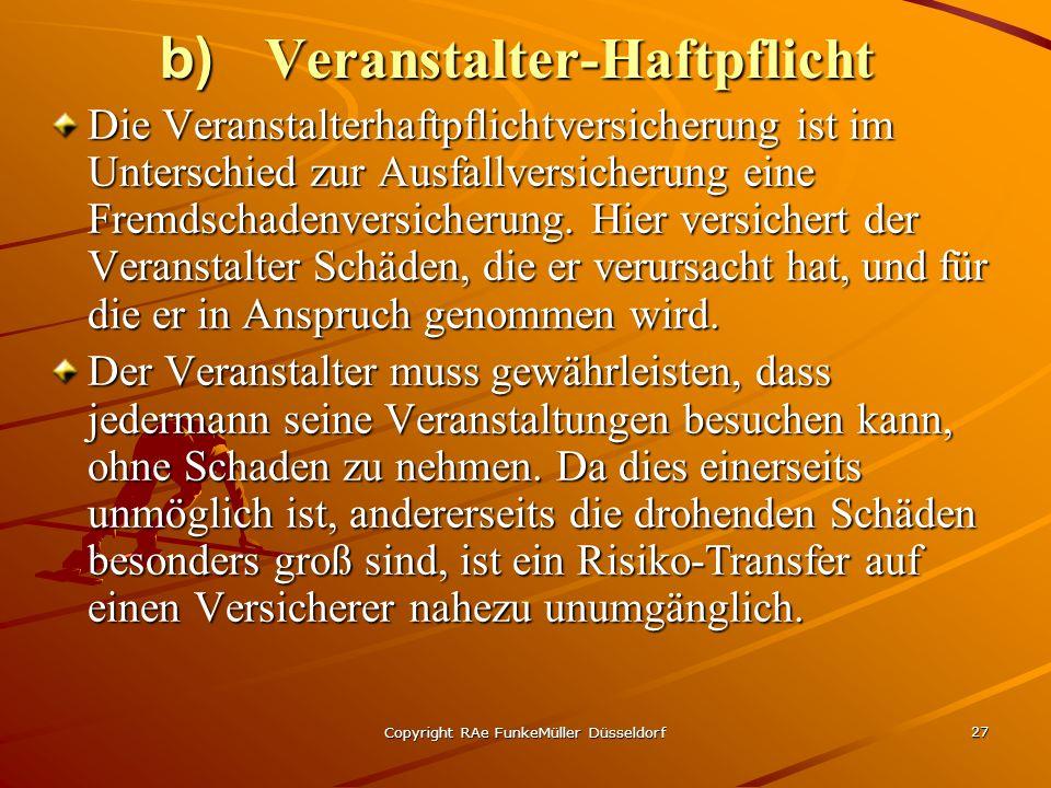 Copyright RAe FunkeMüller Düsseldorf 27 b) Veranstalter-Haftpflicht Die Veranstalterhaftpflichtversicherung ist im Unterschied zur Ausfallversicherung eine Fremdschadenversicherung.