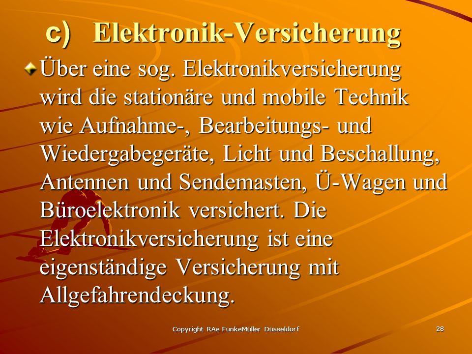 Copyright RAe FunkeMüller Düsseldorf 28 c) Elektronik-Versicherung Über eine sog. Elektronikversicherung wird die stationäre und mobile Technik wie Au