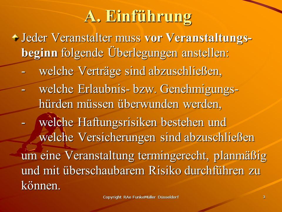 Copyright RAe FunkeMüller Düsseldorf 3 A. Einführung Jeder Veranstalter muss vor Veranstaltungs- beginn folgende Überlegungen anstellen: -welche Vertr