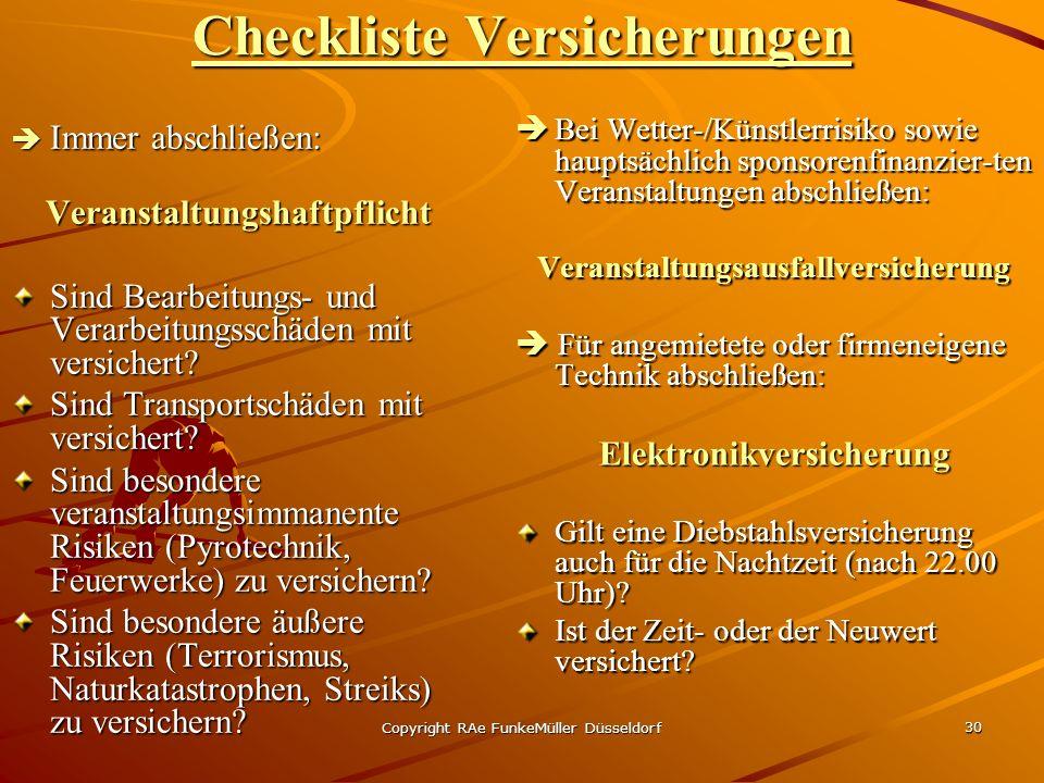 Copyright RAe FunkeMüller Düsseldorf 30 Checkliste Versicherungen Immer abschließen: Immer abschließen:Veranstaltungshaftpflicht Sind Bearbeitungs- und Verarbeitungsschäden mit versichert.