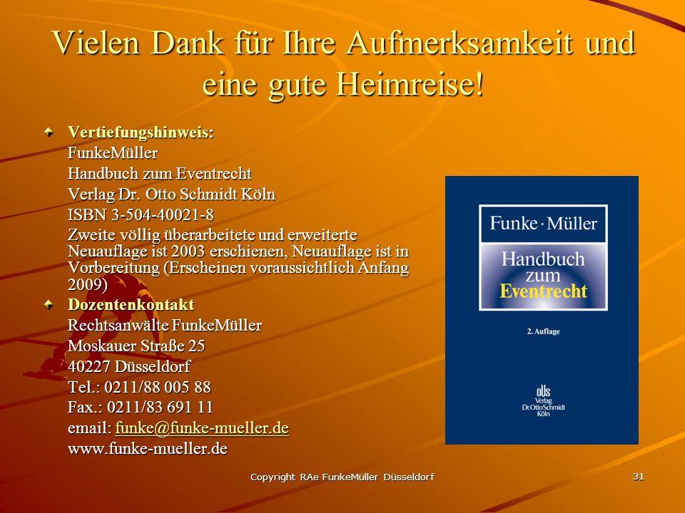 Copyright RAe FunkeMüller Düsseldorf 31 Vielen Dank für Ihre Aufmerksamkeit und eine gute Heimreise! Vertiefungshinweis: FunkeMüller Handbuch zum Even