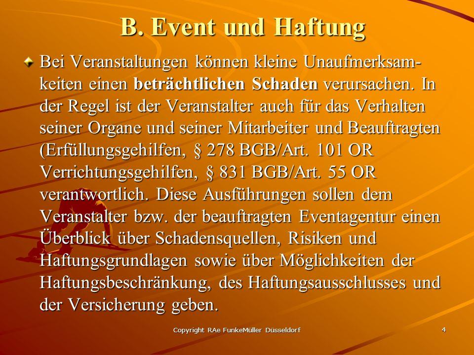 Copyright RAe FunkeMüller Düsseldorf 4 B. Event und Haftung Bei Veranstaltungen können kleine Unaufmerksam- keiten einen beträchtlichen Schaden verurs
