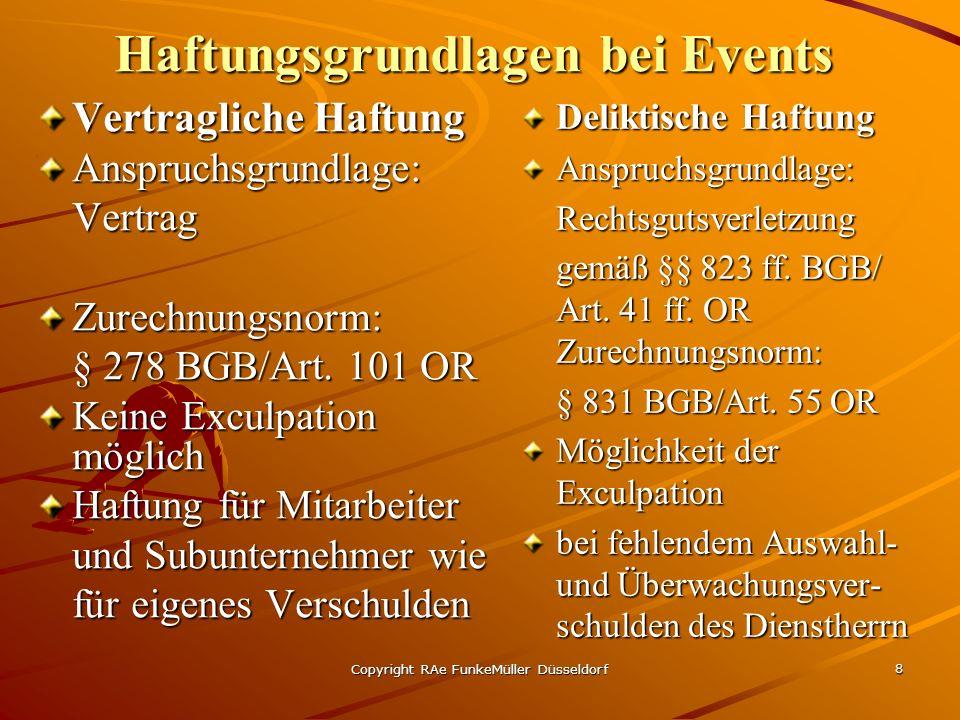 Copyright RAe FunkeMüller Düsseldorf 8 Haftungsgrundlagen bei Events Vertragliche Haftung Anspruchsgrundlage:VertragZurechnungsnorm: § 278 BGB/Art.
