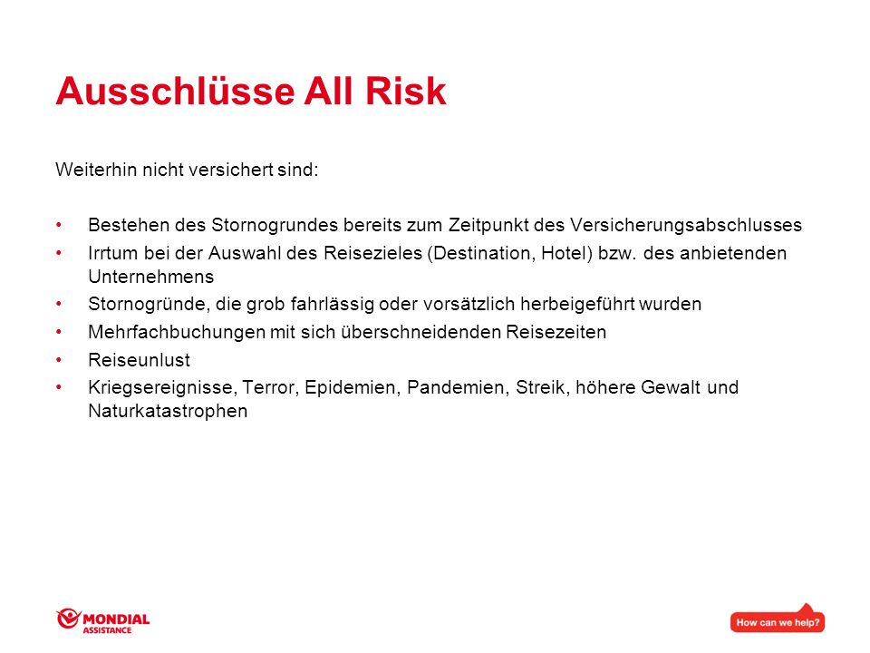 Ausschlüsse All Risk Weiterhin nicht versichert sind: Bestehen des Stornogrundes bereits zum Zeitpunkt des Versicherungsabschlusses Irrtum bei der Aus