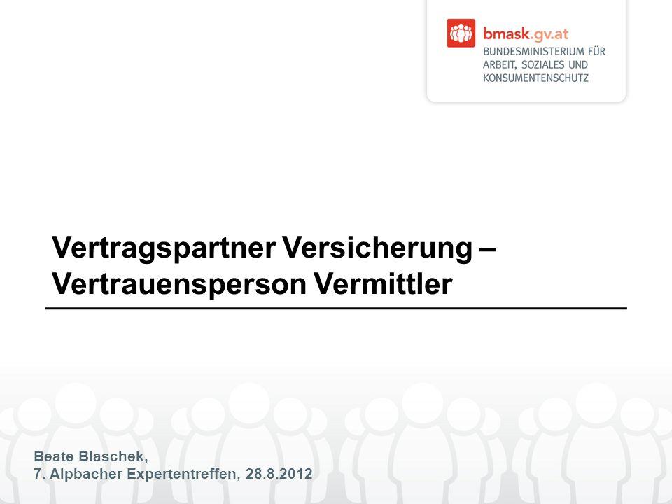 Beate Blaschek, 7. Alpbacher Expertentreffen, 28.8.2012 Vertragspartner Versicherung – Vertrauensperson Vermittler