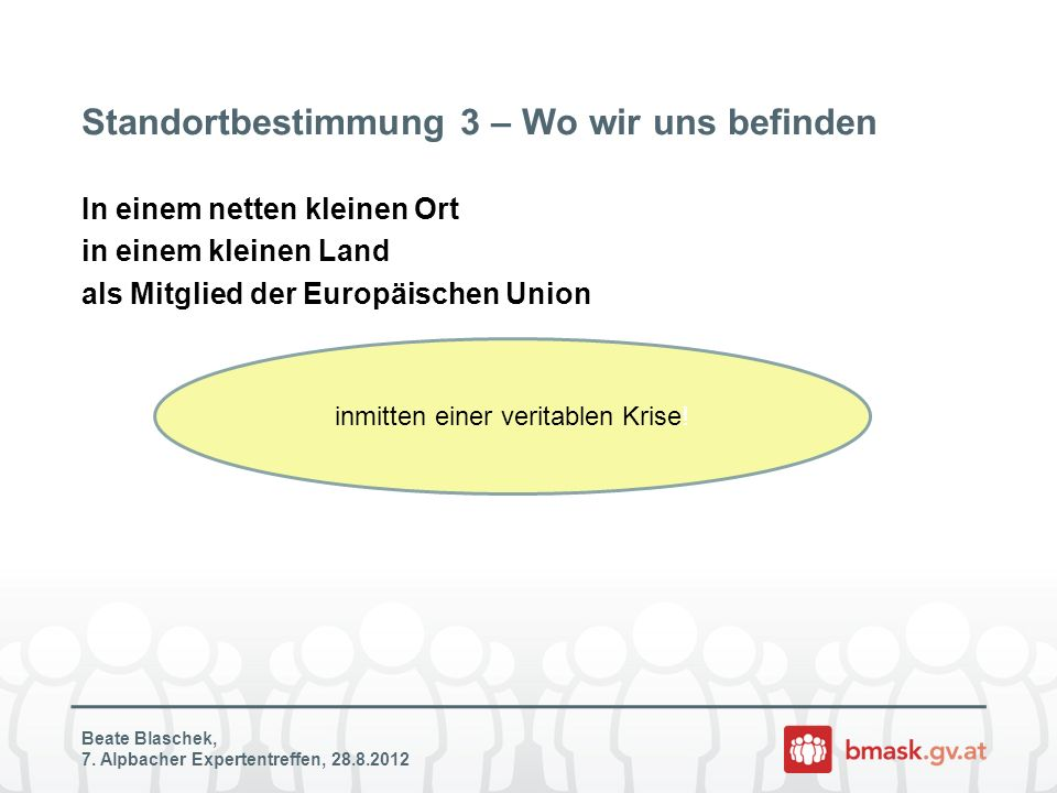 Beate Blaschek, 7. Alpbacher Expertentreffen, 28.8.2012 Standortbestimmung 3 – Wo wir uns befinden In einem netten kleinen Ort in einem kleinen Land a