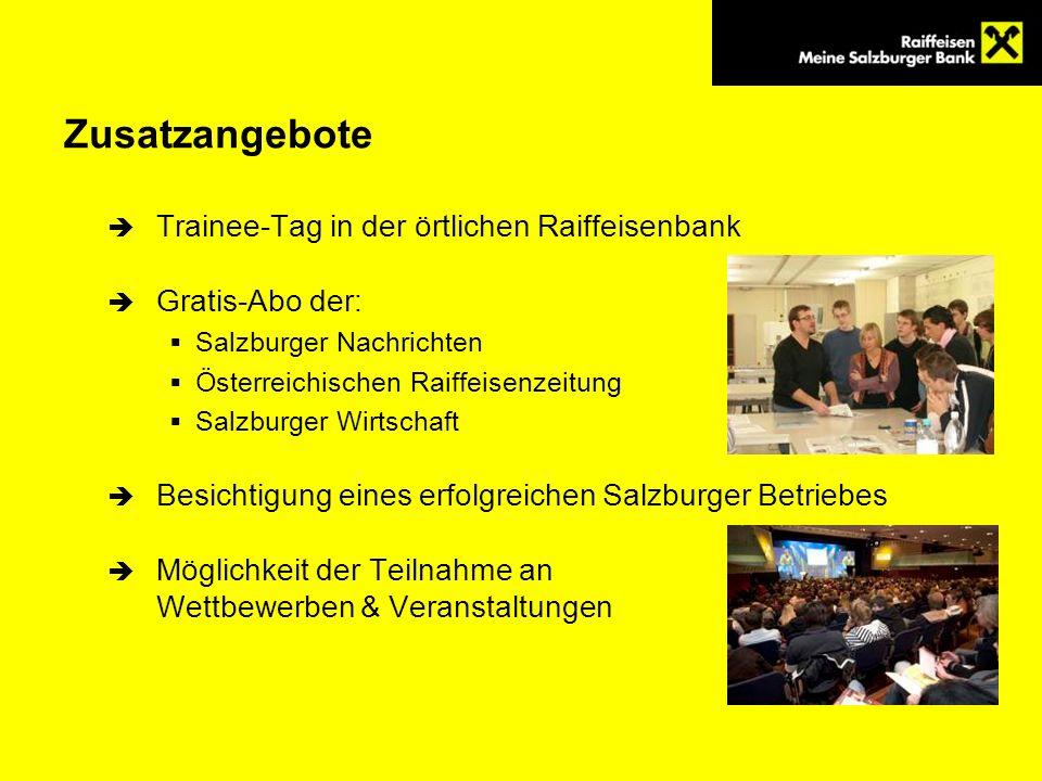Zusatzangebote Trainee-Tag in der örtlichen Raiffeisenbank Gratis-Abo der: Salzburger Nachrichten Österreichischen Raiffeisenzeitung Salzburger Wirtsc
