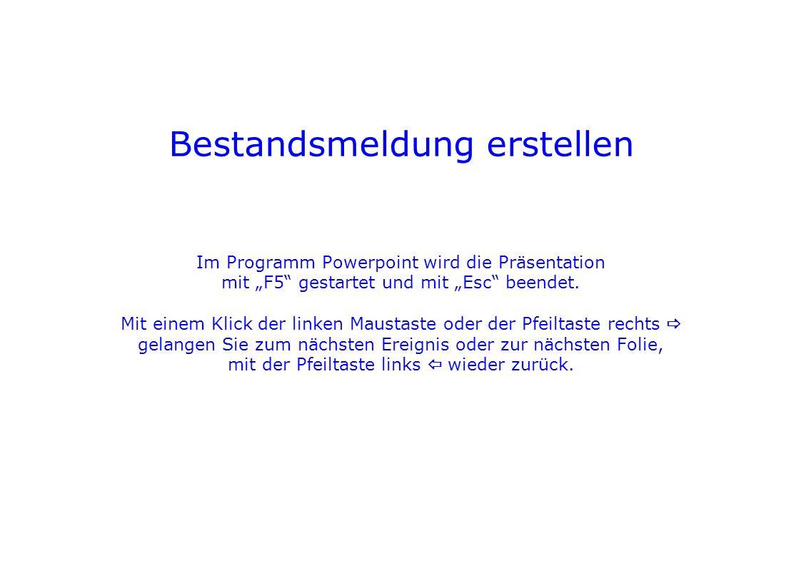 Bestandsmeldung erstellen Im Programm Powerpoint wird die Präsentation mit F5 gestartet und mit Esc beendet.