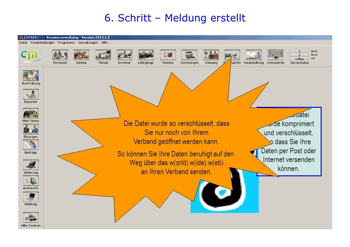 6. Schritt – Meldung erstellt Die Meldedatei wurde komprimiert und verschlüsselt, so dass Sie Ihre Daten per Post oder Internet versenden können. Die