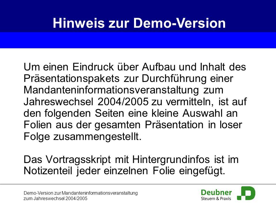 Demo-Version zur Mandanteninformationsveranstaltung zum Jahreswechsel 2004/2005 Hinweis zur Demo-Version Um einen Eindruck über Aufbau und Inhalt des
