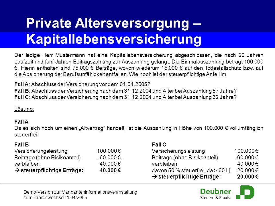 Demo-Version zur Mandanteninformationsveranstaltung zum Jahreswechsel 2004/2005 Private Altersversorgung – Kapitallebensversicherung Der ledige Herr M