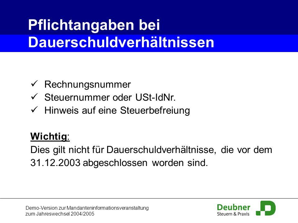 Demo-Version zur Mandanteninformationsveranstaltung zum Jahreswechsel 2004/2005 Rechnungsnummer Steuernummer oder USt-IdNr. Hinweis auf eine Steuerbef