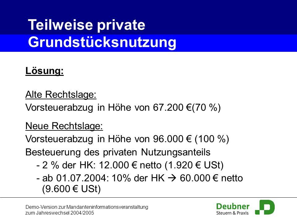 Demo-Version zur Mandanteninformationsveranstaltung zum Jahreswechsel 2004/2005 Lösung: Alte Rechtslage: Vorsteuerabzug in Höhe von 67.200 (70 %) Neue