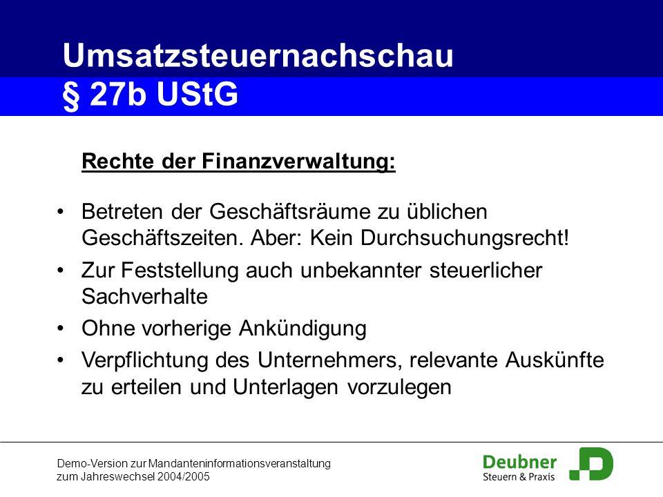 Demo-Version zur Mandanteninformationsveranstaltung zum Jahreswechsel 2004/2005 Rechte der Finanzverwaltung: Betreten der Geschäftsräume zu üblichen G