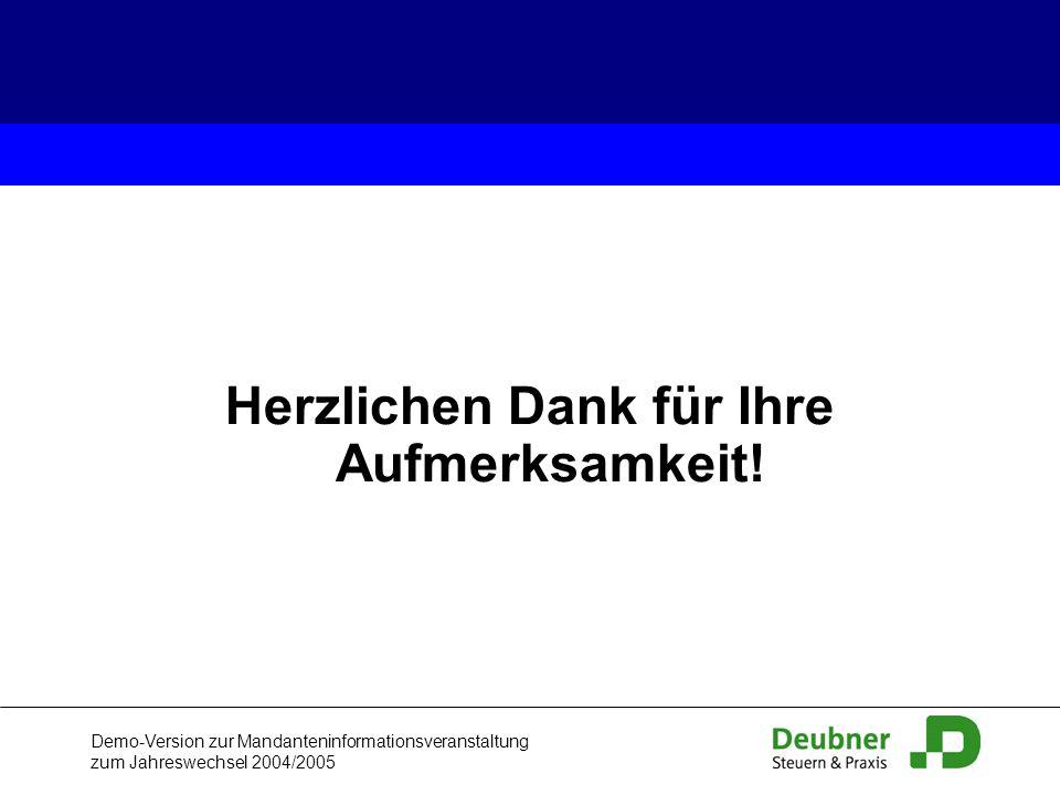 Demo-Version zur Mandanteninformationsveranstaltung zum Jahreswechsel 2004/2005 Herzlichen Dank für Ihre Aufmerksamkeit!