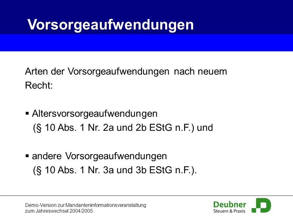 Demo-Version zur Mandanteninformationsveranstaltung zum Jahreswechsel 2004/2005 Arten der Vorsorgeaufwendungen nach neuem Recht: § Altersvorsorgeaufwe