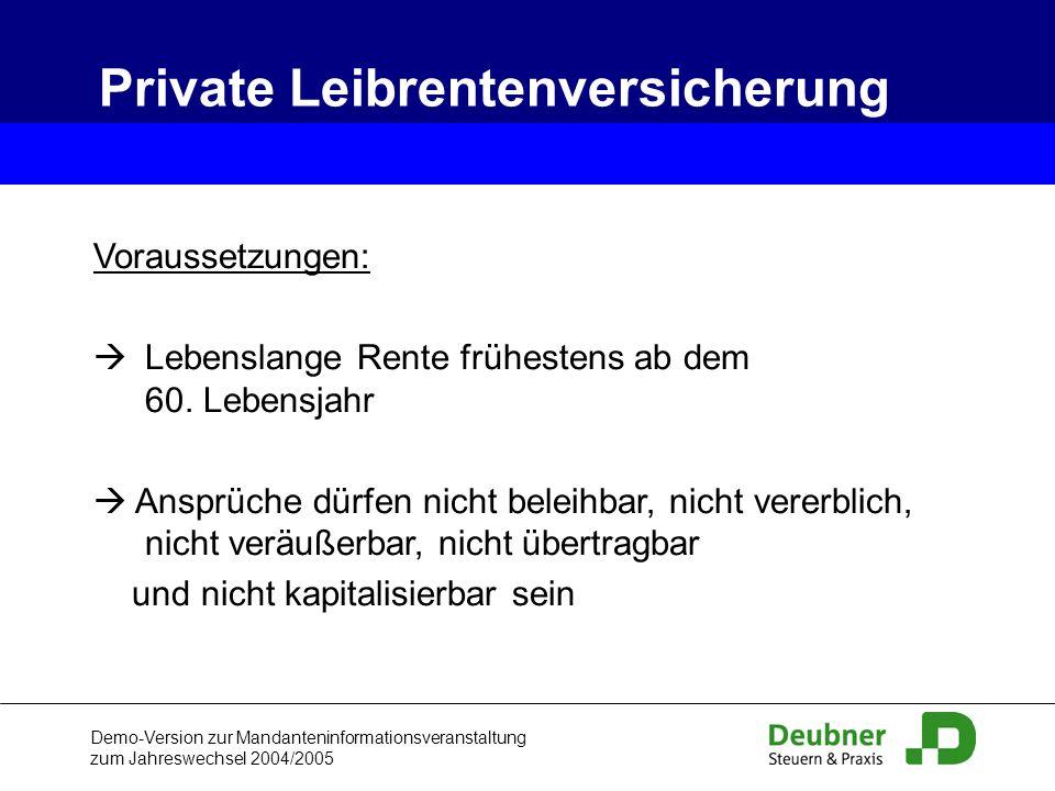 Demo-Version zur Mandanteninformationsveranstaltung zum Jahreswechsel 2004/2005 Private Leibrentenversicherung Voraussetzungen: Lebenslange Rente früh
