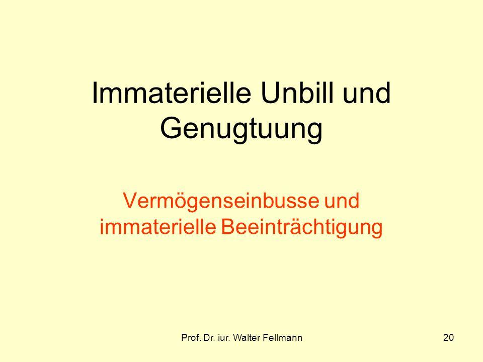 Prof. Dr. iur. Walter Fellmann20 Immaterielle Unbill und Genugtuung Vermögenseinbusse und immaterielle Beeinträchtigung