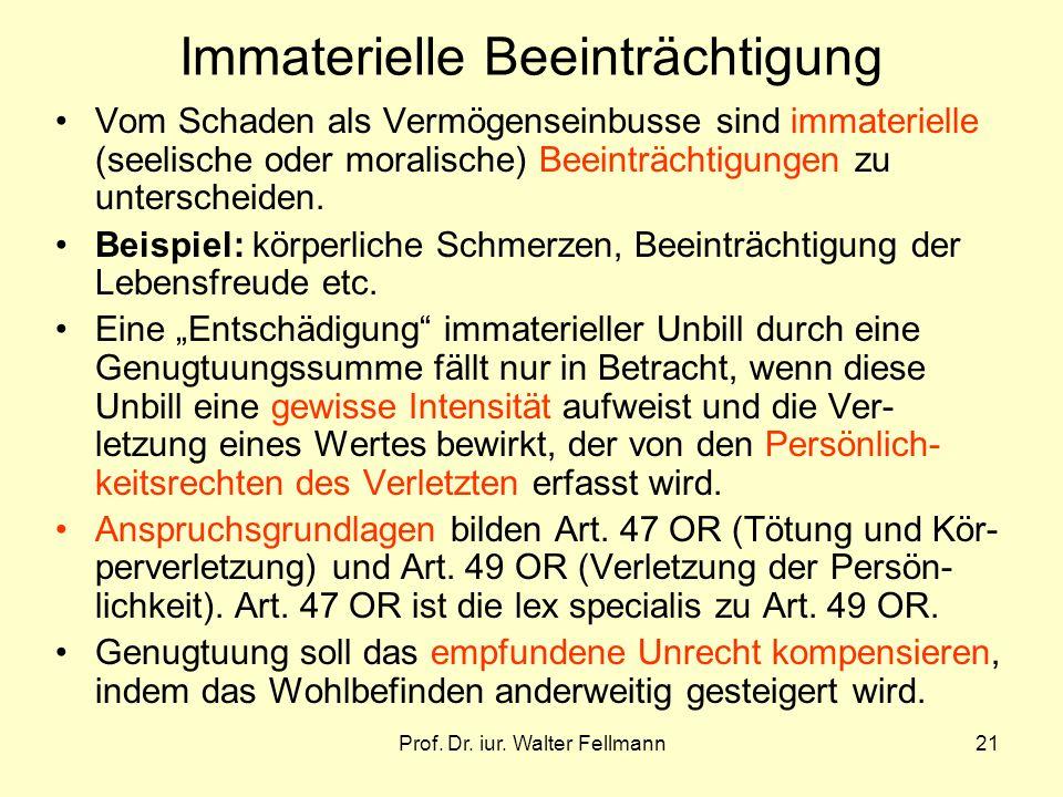 Prof. Dr. iur. Walter Fellmann21 Immaterielle Beeinträchtigung Vom Schaden als Vermögenseinbusse sind immaterielle (seelische oder moralische) Beeintr