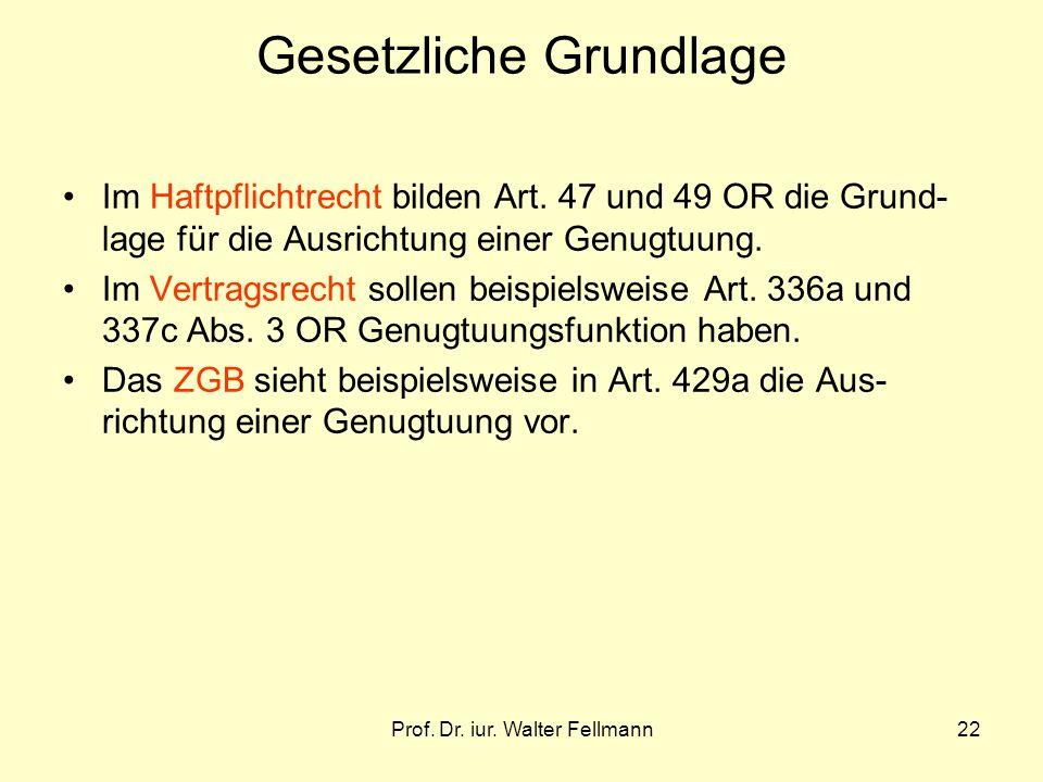 Prof. Dr. iur. Walter Fellmann22 Gesetzliche Grundlage Im Haftpflichtrecht bilden Art. 47 und 49 OR die Grund- lage für die Ausrichtung einer Genugtuu