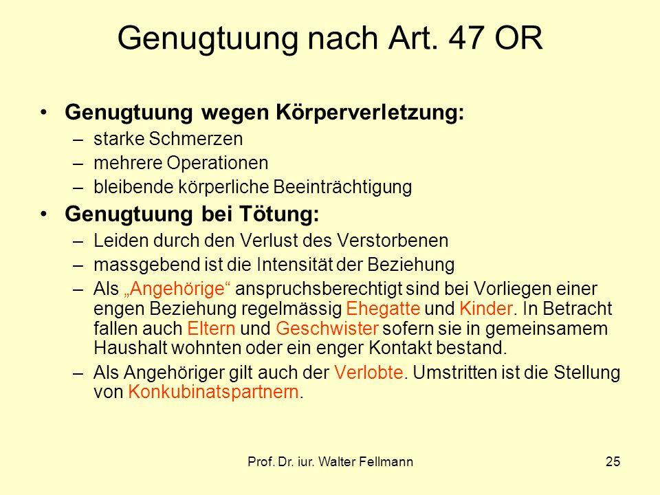 Prof. Dr. iur. Walter Fellmann25 Genugtuung nach Art. 47 OR Genugtuung wegen Körperverletzung: –starke Schmerzen –mehrere Operationen –bleibende körpe