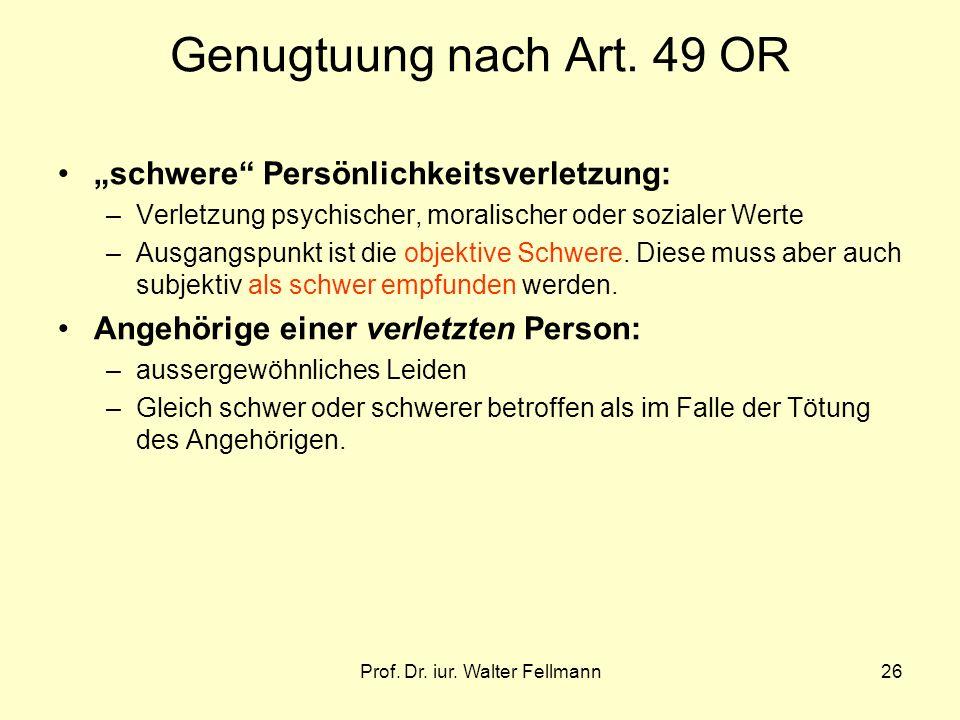 Prof. Dr. iur. Walter Fellmann26 Genugtuung nach Art. 49 OR schwere Persönlichkeitsverletzung: –Verletzung psychischer, moralischer oder sozialer Wert