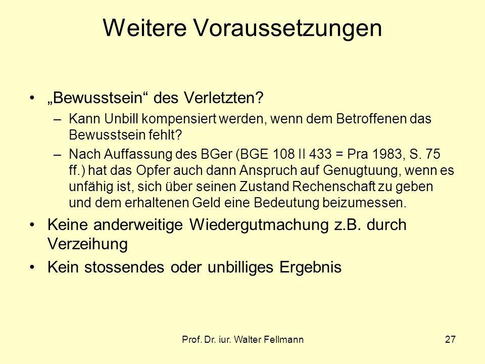 Prof. Dr. iur. Walter Fellmann27 Weitere Voraussetzungen Bewusstsein des Verletzten? –Kann Unbill kompensiert werden, wenn dem Betroffenen das Bewusst