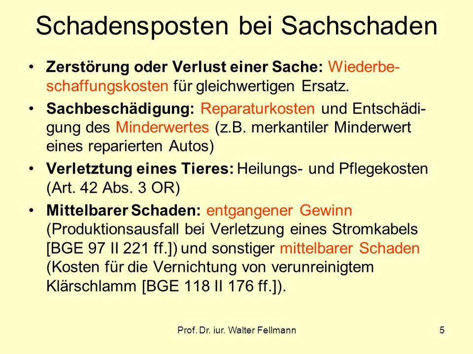 Prof. Dr. iur. Walter Fellmann5 Schadensposten bei Sachschaden Zerstörung oder Verlust einer Sache: Wiederbe- schaffungskosten für gleichwertigen Ersa