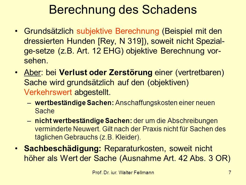 Prof. Dr. iur. Walter Fellmann7 Berechnung des Schadens Grundsätzlich subjektive Berechnung (Beispiel mit den dressierten Hunden [Rey, N 319]), soweit