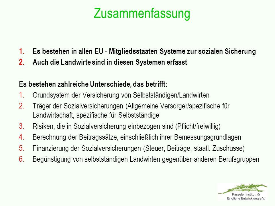 1. Es bestehen in allen EU - Mitgliedsstaaten Systeme zur sozialen Sicherung 2. Auch die Landwirte sind in diesen Systemen erfasst Es bestehen zahlrei