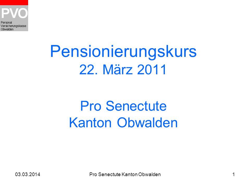 03.03.2014Pro Senectute Kanton Obwalden1 Pensionierungskurs 22. März 2011 Pro Senectute Kanton Obwalden