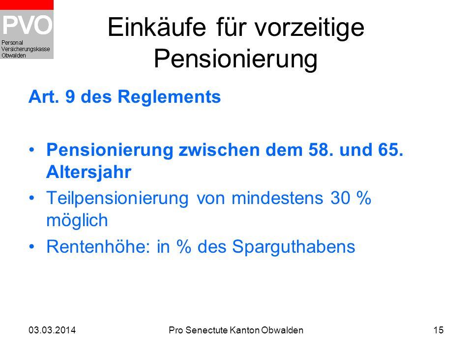 03.03.2014Pro Senectute Kanton Obwalden15 Einkäufe für vorzeitige Pensionierung Art. 9 des Reglements Pensionierung zwischen dem 58. und 65. Altersjah