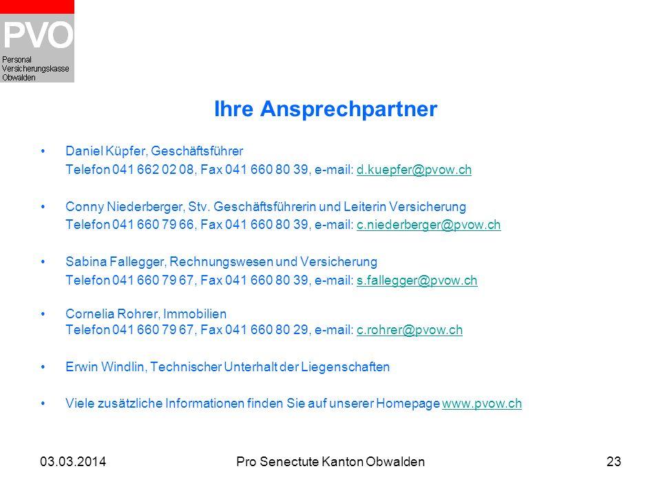 03.03.2014Pro Senectute Kanton Obwalden23 Ihre Ansprechpartner Daniel Küpfer, Geschäftsführer Telefon 041 662 02 08, Fax 041 660 80 39, e-mail: d.kuep