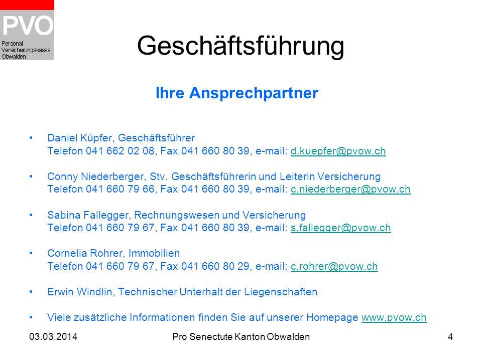 03.03.2014Pro Senectute Kanton Obwalden4 Geschäftsführung Ihre Ansprechpartner Daniel Küpfer, Geschäftsführer Telefon 041 662 02 08, Fax 041 660 80 39
