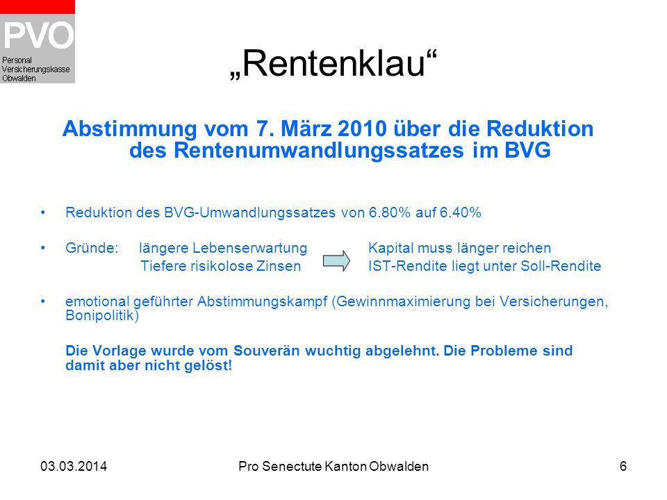 03.03.2014Pro Senectute Kanton Obwalden6 Rentenklau Abstimmung vom 7. März 2010 über die Reduktion des Rentenumwandlungssatzes im BVG Reduktion des BV