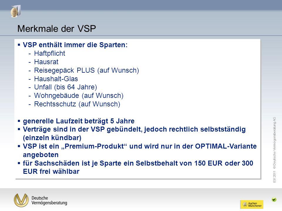 03/ 2011 © Deutsche Vermögensberatung AG VSP enthält immer die Sparten: -Haftpflicht -Hausrat -Reisegepäck PLUS (auf Wunsch) -Haushalt-Glas -Unfall (b