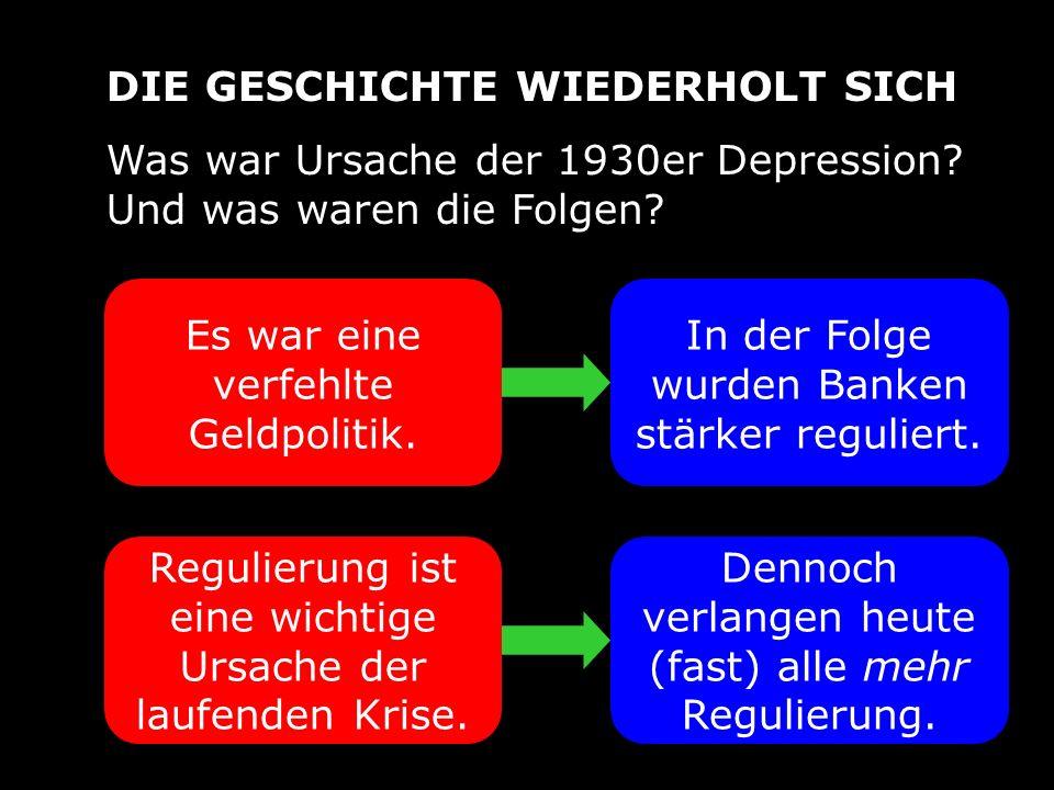 DIE GESCHICHTE WIEDERHOLT SICH Was war Ursache der 1930er Depression? Und was waren die Folgen? Es war eine verfehlte Geldpolitik. In der Folge wurden