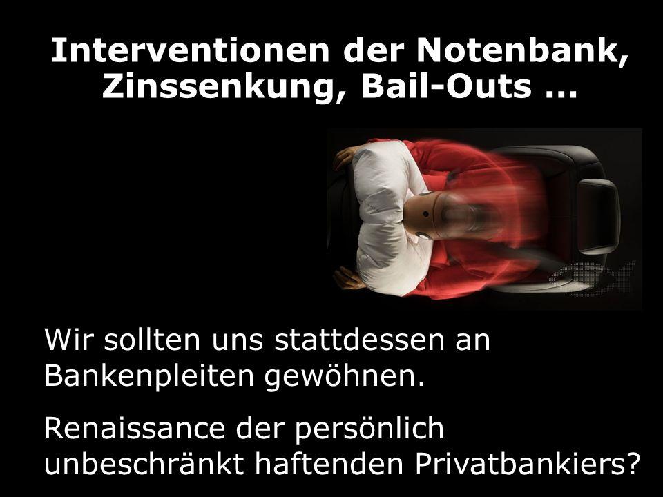 Interventionen der Notenbank, Zinssenkung, Bail-Outs... Renaissance der persönlich unbeschränkt haftenden Privatbankiers? Wir sollten uns stattdessen
