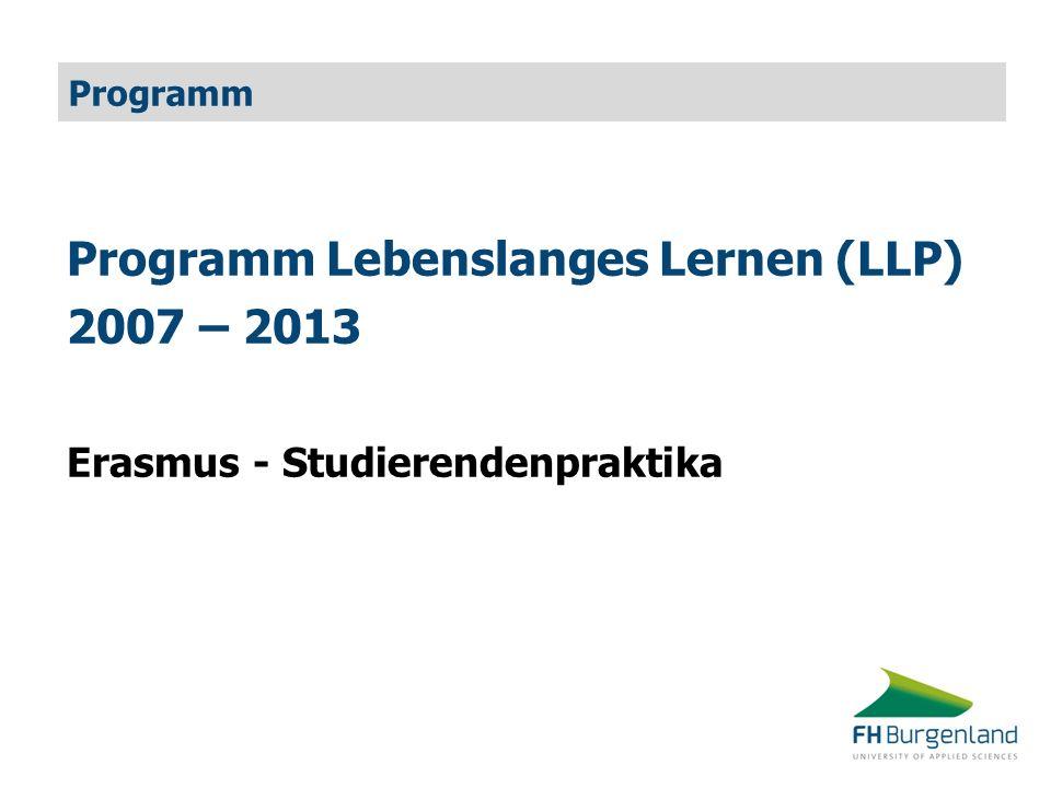 Programm Programm Lebenslanges Lernen (LLP) 2007 – 2013 Erasmus - Studierendenpraktika