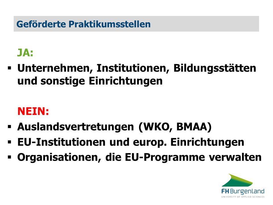 Geförderte Praktikumsstellen JA: Unternehmen, Institutionen, Bildungsstätten und sonstige Einrichtungen NEIN: Auslandsvertretungen (WKO, BMAA) EU-Inst