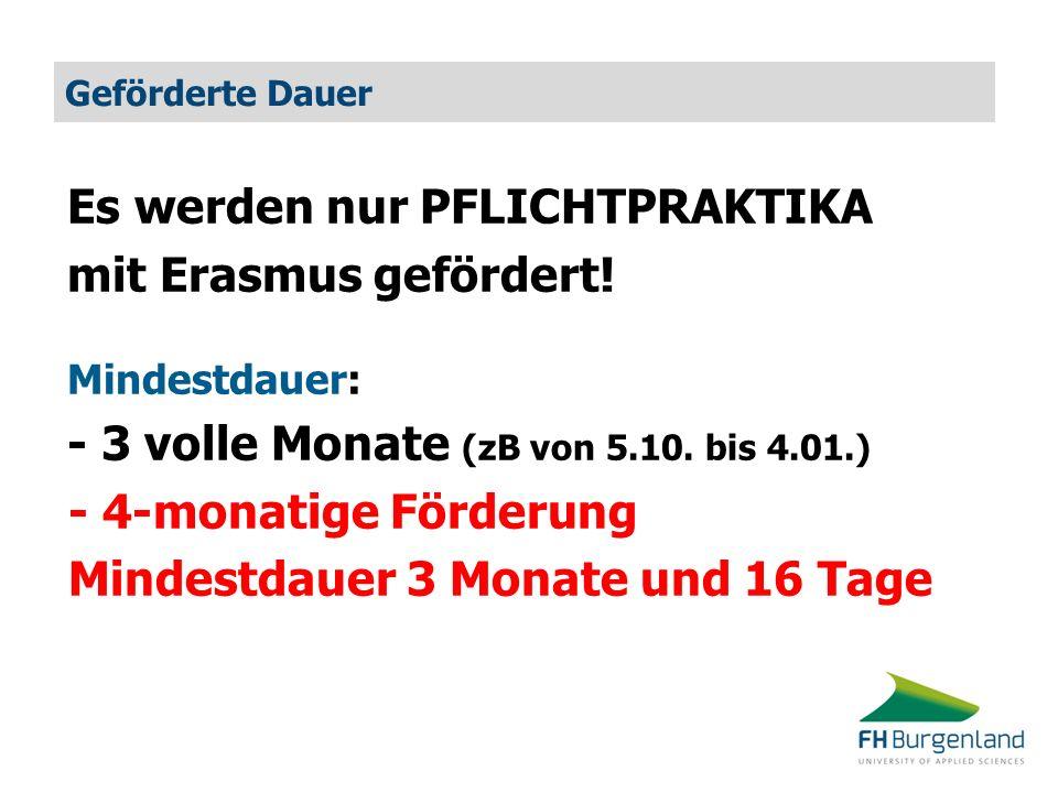 Geförderte Dauer Es werden nur PFLICHTPRAKTIKA mit Erasmus gefördert! Mindestdauer: - 3 volle Monate (zB von 5.10. bis 4.01.) - 4-monatige Förderung M