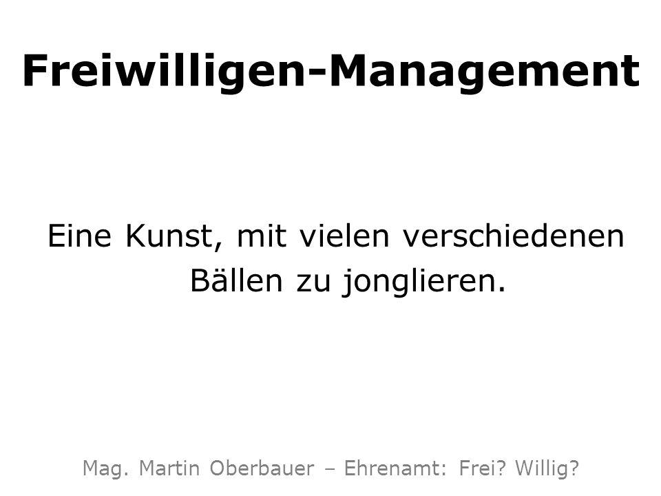 Freiwilligen-Management Eine Kunst, mit vielen verschiedenen Bällen zu jonglieren. Mag. Martin Oberbauer – Ehrenamt: Frei? Willig?
