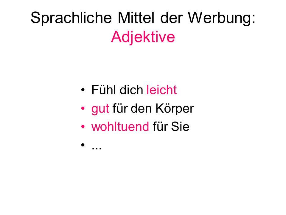 Sprachliche Mittel der Werbung: Adjektive Fühl dich leicht gut für den Körper wohltuend für Sie...