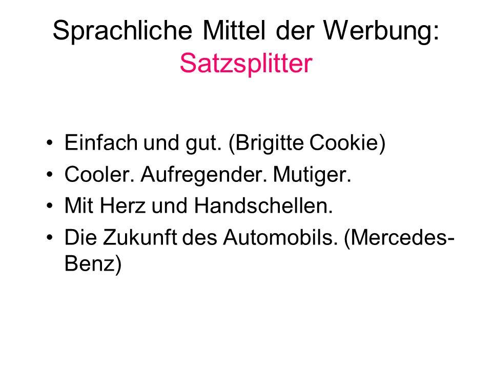 Sprachliche Mittel der Werbung: Satzsplitter Einfach und gut. (Brigitte Cookie) Cooler. Aufregender. Mutiger. Mit Herz und Handschellen. Die Zukunft d