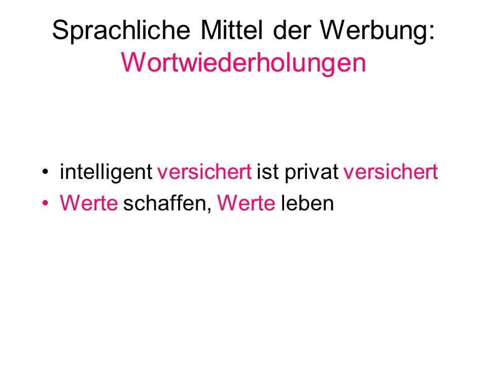 Sprachliche Mittel der Werbung: Wortwiederholungen intelligent versichert ist privat versichert Werte schaffen, Werte leben
