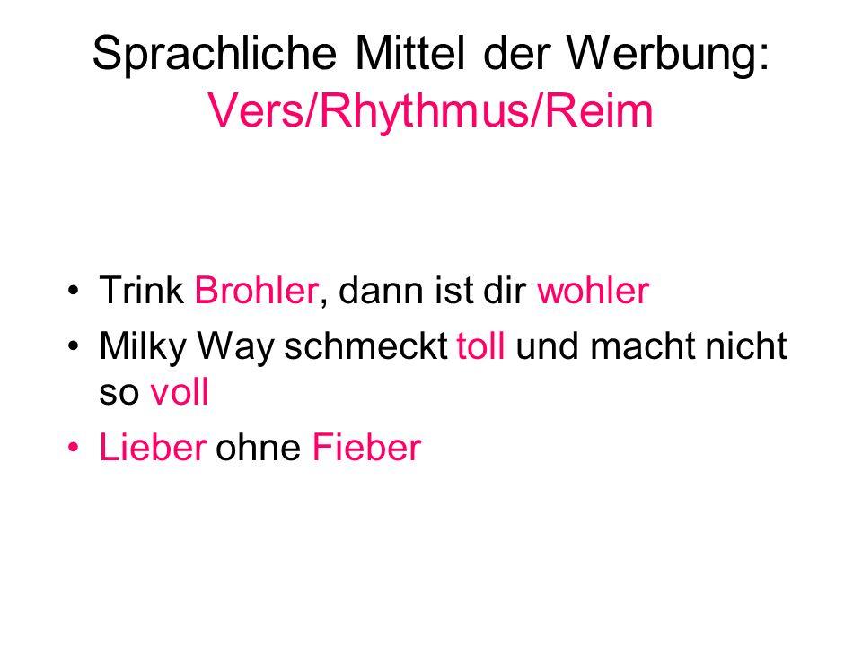 Sprachliche Mittel der Werbung: Vers/Rhythmus/Reim Trink Brohler, dann ist dir wohler Milky Way schmeckt toll und macht nicht so voll Lieber ohne Fieb